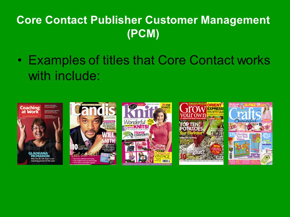 Examples of titles that Core Contact works with include: Core Contact Publisher Customer Management (PCM)