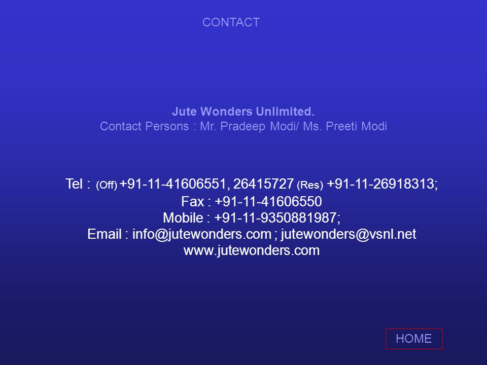 Jute Wonders Unlimited. Contact Persons : Mr. Pradeep Modi/ Ms.