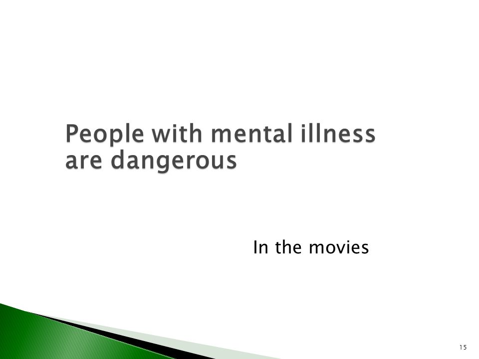 15 In the movies People with mental illness are dangerous