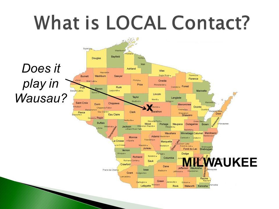 x MILWAUKEE Does it play in Wausau? What is LOCAL Contact?