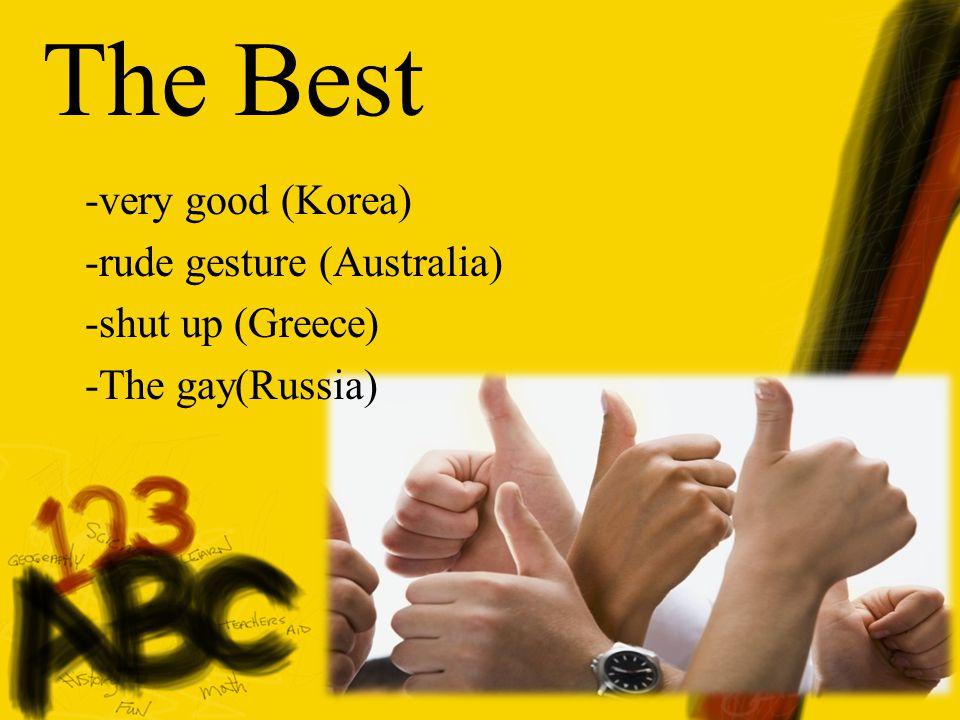 The Best -very good (Korea) -rude gesture (Australia) -shut up (Greece) -The gay(Russia)