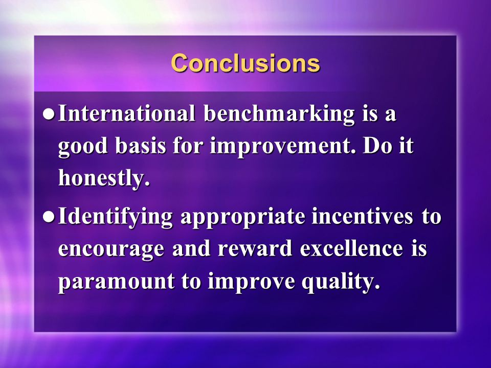 Conclusions International benchmarking is a good basis for improvement.