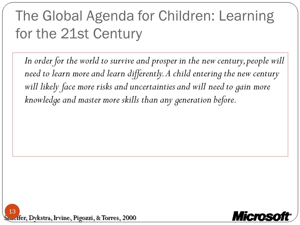 The Global Agenda for Children: Learning for the 21st Century In order for the world to survive and prosper in the new century, people will need to learn more and learn differently.