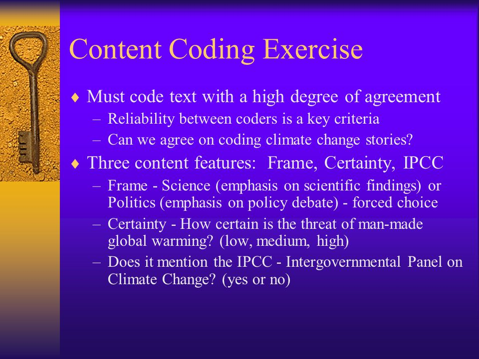 Content Coding Exercise  Must code text with a high degree of agreement –Reliability between coders is a key criteria –Can we agree on coding climate change stories.