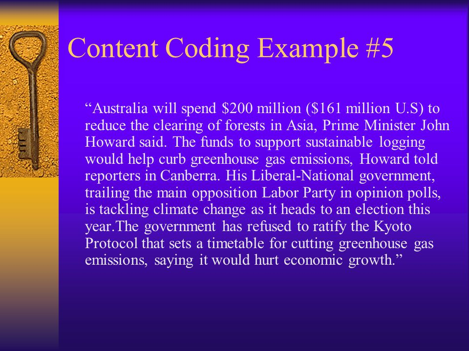 Content Coding Example #5 Australia will spend $200 million ($161 million U.S) to reduce the clearing of forests in Asia, Prime Minister John Howard said.