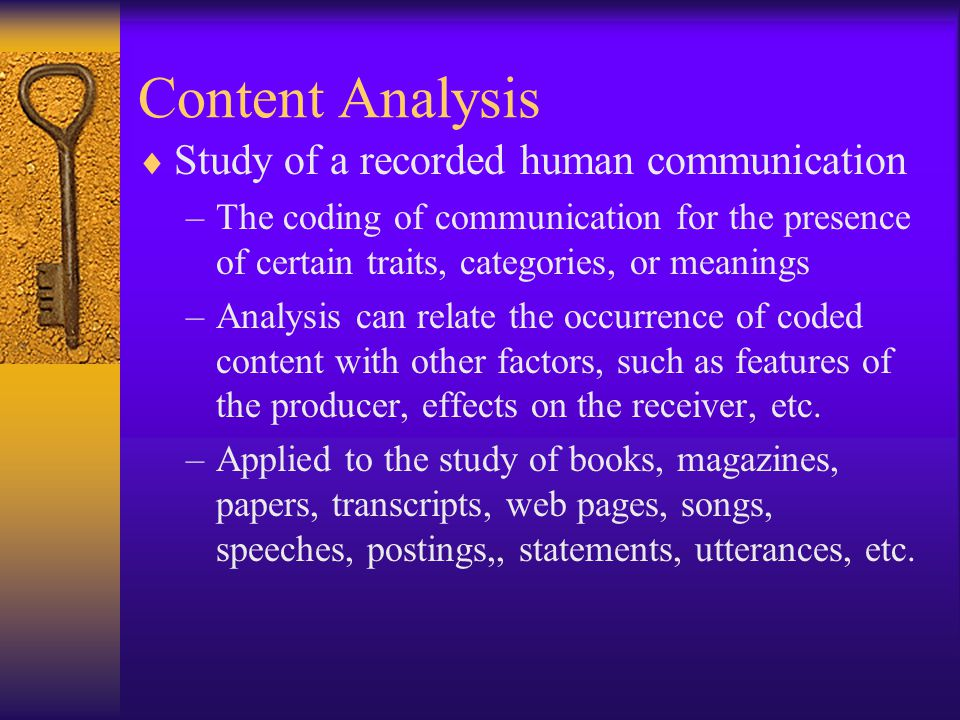 Topics of Content Analysis  Well suited for communication research –Critical for answering the classic question… Who says what, to whom, and with what effect.