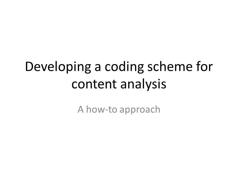 Developing a coding scheme for content analysis A how-to approach