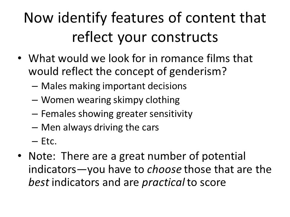 Now identify features of content that reflect your constructs What would we look for in romance films that would reflect the concept of genderism.
