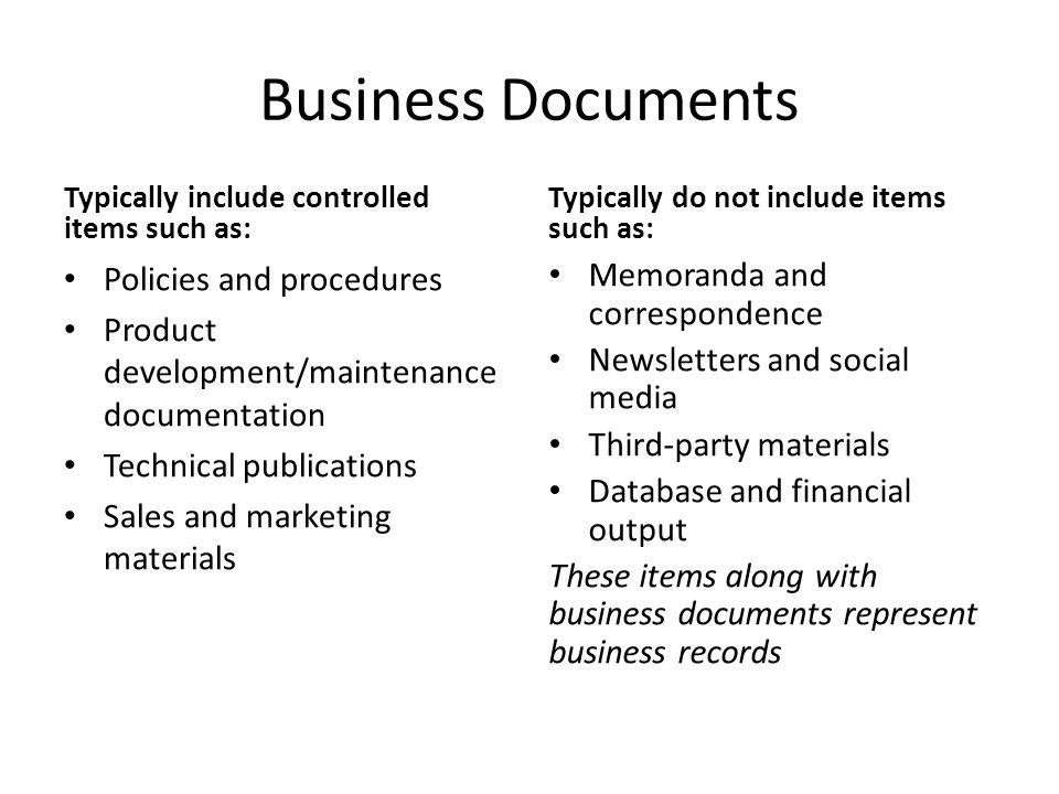Business Documents Typically include controlled items such as: Policies and procedures Product development/maintenance documentation Technical publica