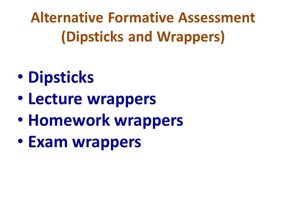 Alternative Formative Assessment (Dipsticks and Wrappers) Dipsticks Lecture wrappers Homework wrappers Exam wrappers