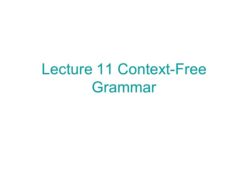 Lecture 11 Context-Free Grammar