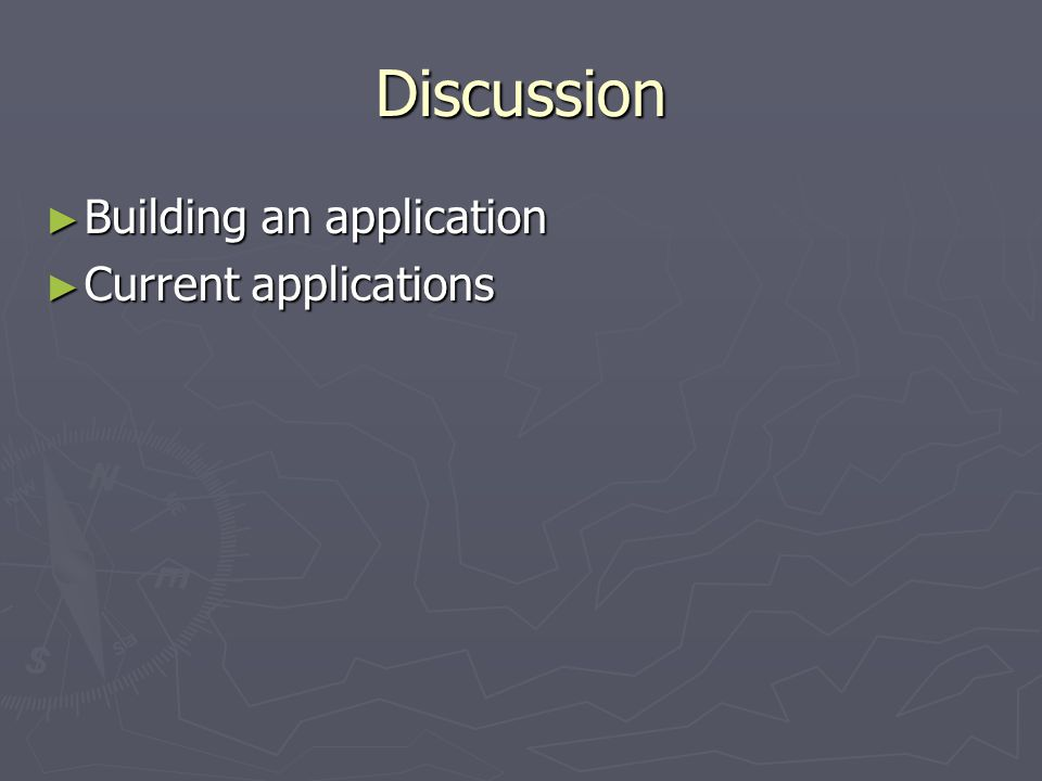 Discussion ► Building an application ► Current applications
