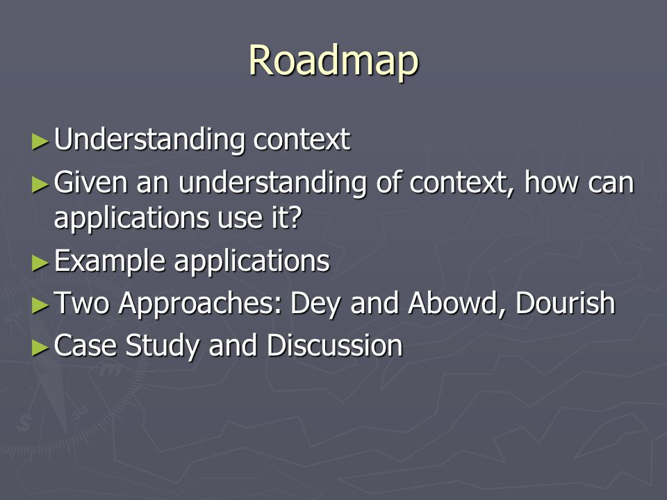 Roadmap ► Understanding context ► Given an understanding of context, how can applications use it.