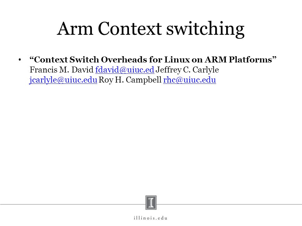 Arm Context switching Context Switch Overheads for Linux on ARM Platforms Francis M.
