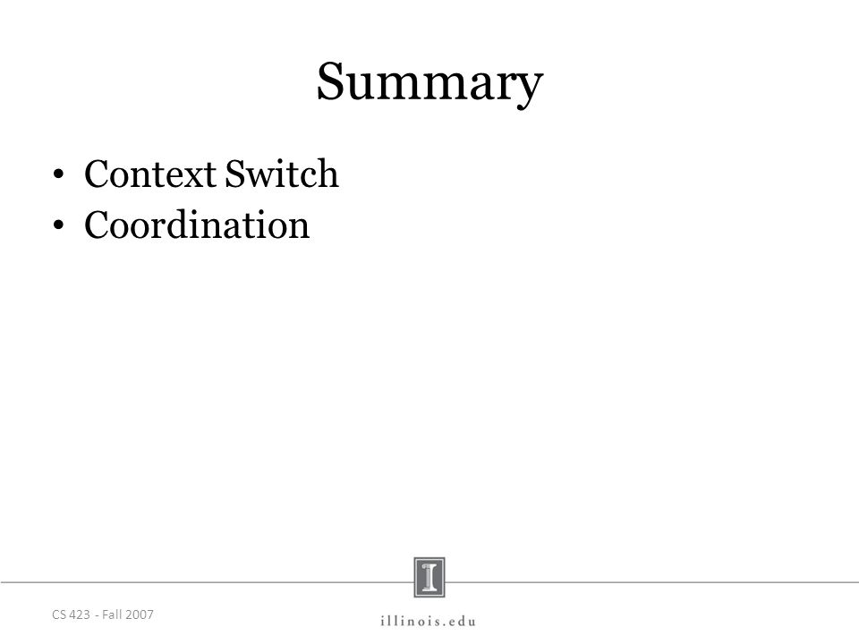 CS 423 - Fall 2007 Summary Context Switch Coordination