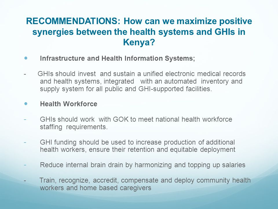 RECOMMENDATIONS: How can we maximize positive synergies between the health systems and GHIs in Kenya? Infrastructure and Health Information Systems; -