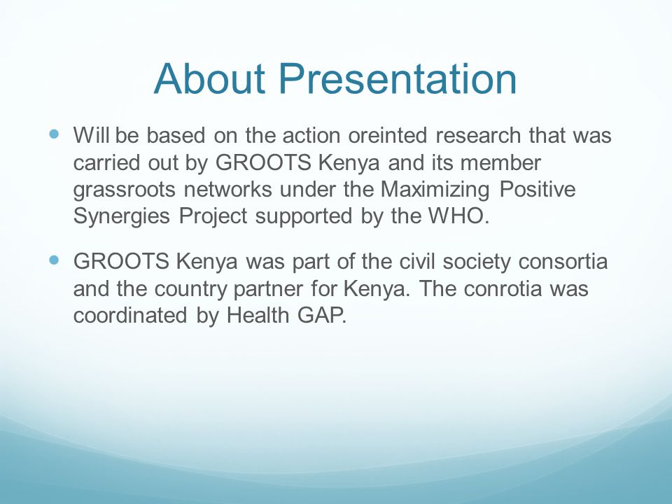 About Presentation Will be based on the action oreinted research that was carried out by GROOTS Kenya and its member grassroots networks under the Max
