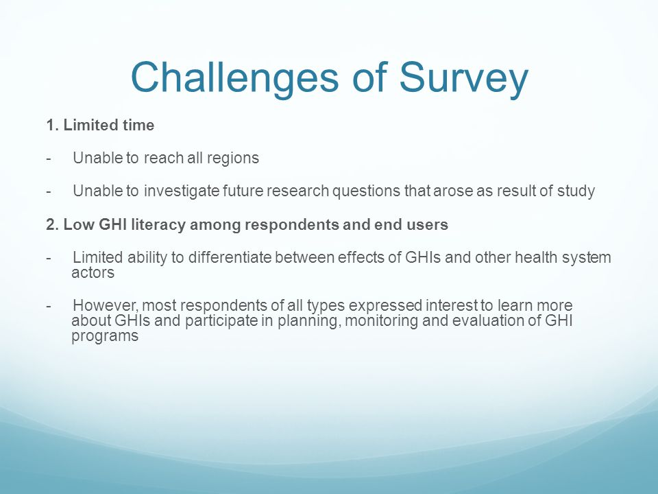 Challenges of Survey 1. Limited time - Unable to reach all regions - Unable to investigate future research questions that arose as result of study 2.