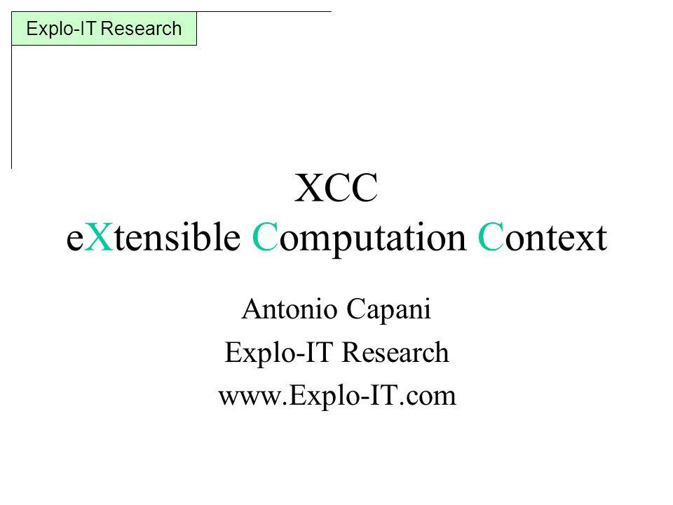 Explo-IT Research XCC eXtensible Computation Context Antonio Capani Explo-IT Research www.Explo-IT.com