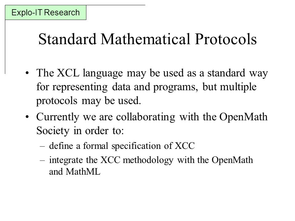 Explo-IT Research Standard Mathematical Protocols The XCL language may be used as a standard way for representing data and programs, but multiple protocols may be used.
