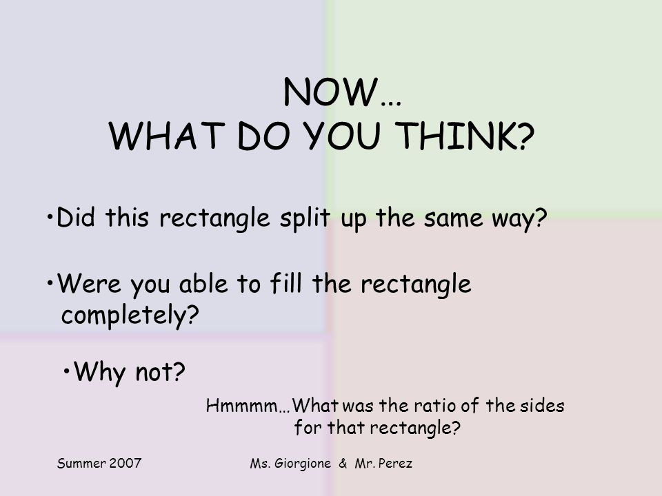 Summer 2007Ms.Giorgione & Mr. Perez Did this rectangle split up the same way.