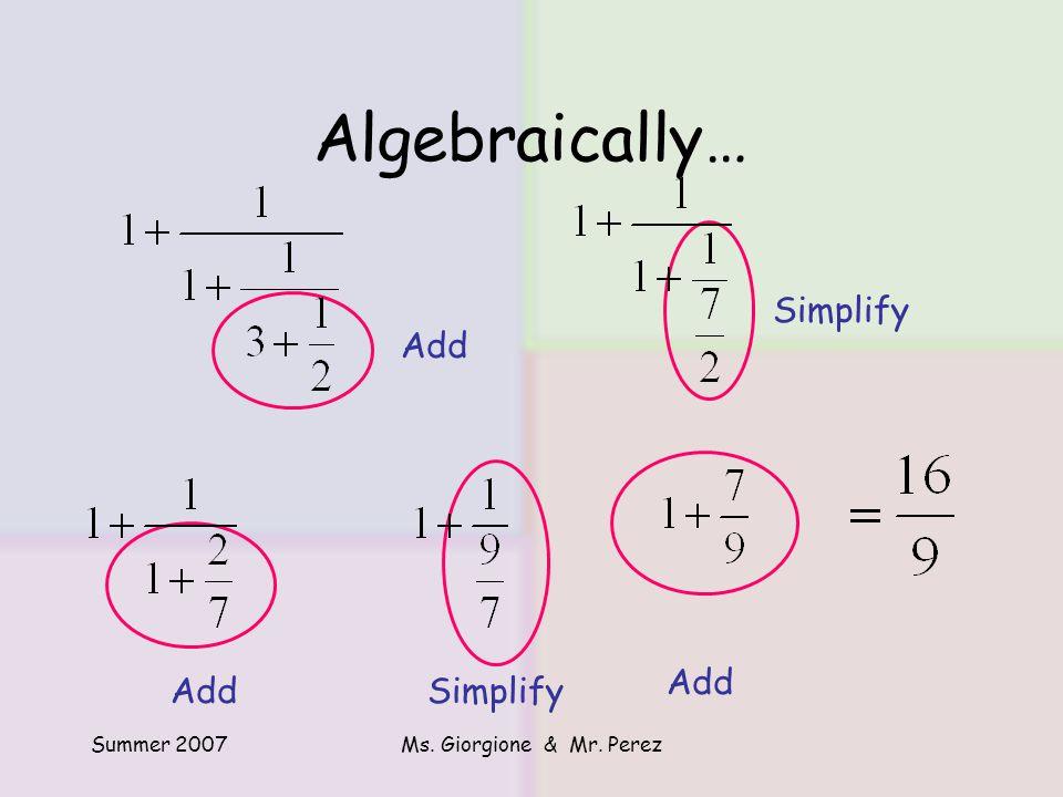 Summer 2007Ms. Giorgione & Mr. Perez Algebraically… Add Simplify Add SimplifyAdd