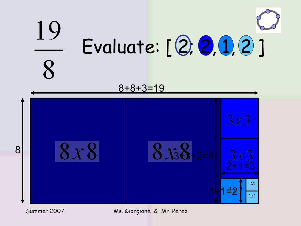 Summer 2007Ms. Giorgione & Mr. Perez Evaluate: [ 2; 2, 1, 2 ] 8+8+3=19 1+1=2 2+1=3 3+3+2=8 8