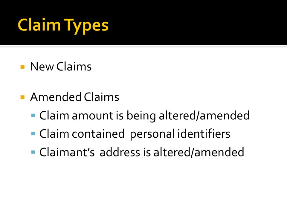  New Claims  Amended Claims  Claim amount is being altered/amended  Claim contained personal identifiers  Claimant's address is altered/amended