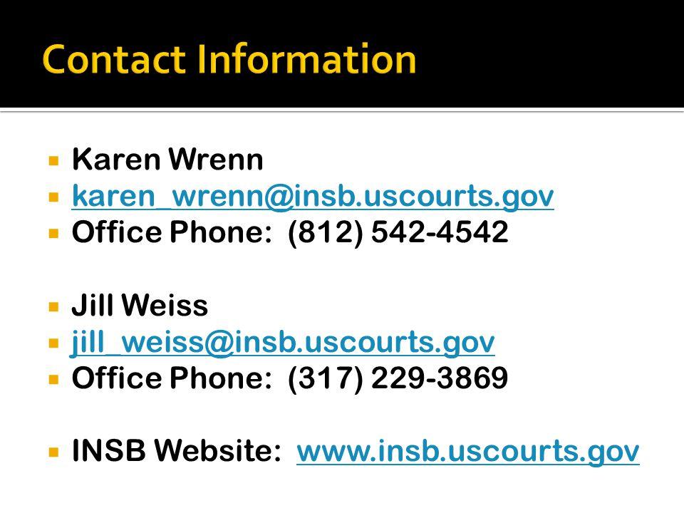  Karen Wrenn  karen_wrenn@insb.uscourts.gov karen_wrenn@insb.uscourts.gov  Office Phone: (812) 542-4542  Jill Weiss  jill_weiss@insb.uscourts.gov jill_weiss@insb.uscourts.gov  Office Phone: (317) 229-3869  INSB Website: www.insb.uscourts.govwww.insb.uscourts.gov