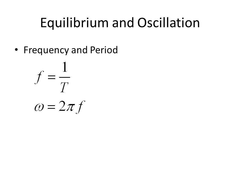 Equilibrium and Oscillation Frequency and Period