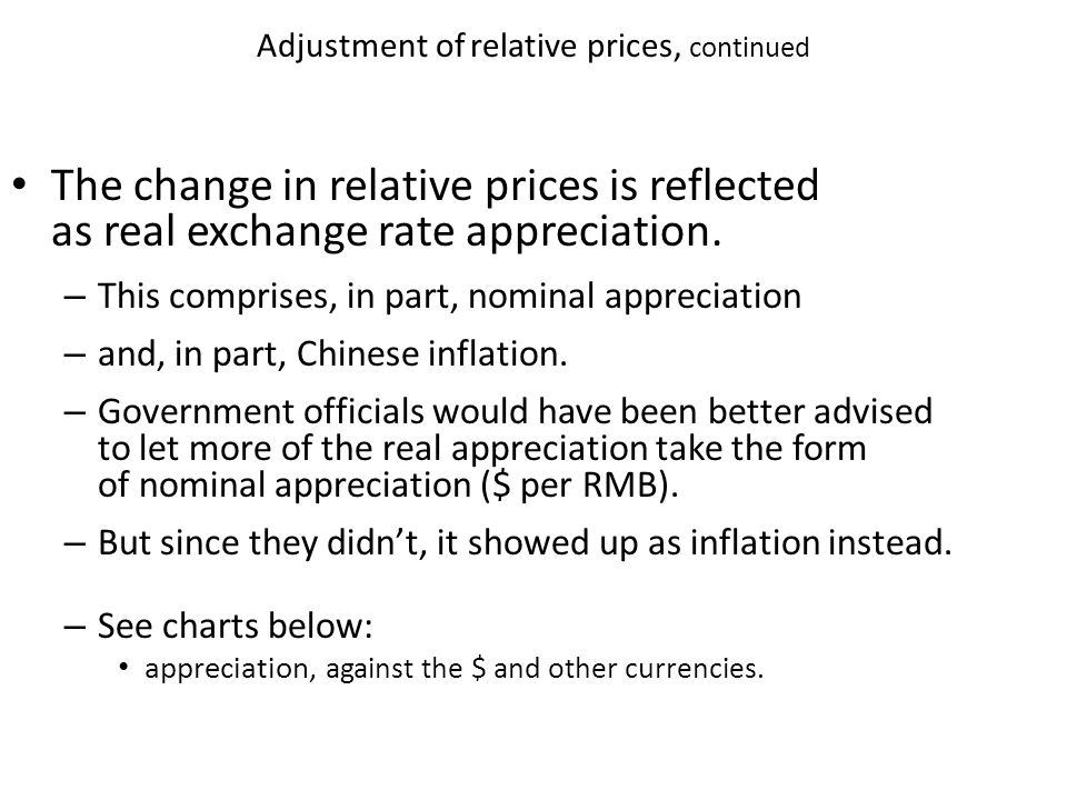 Adjustment of relative prices, continued The change in relative prices is reflected as real exchange rate appreciation.