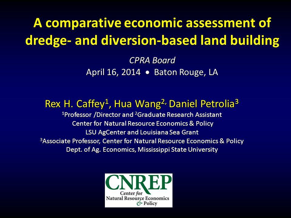 A comparative economic assessment of dredge- and diversion-based land building CPRA Board April 16, 2014  Baton Rouge, LA Rex H.