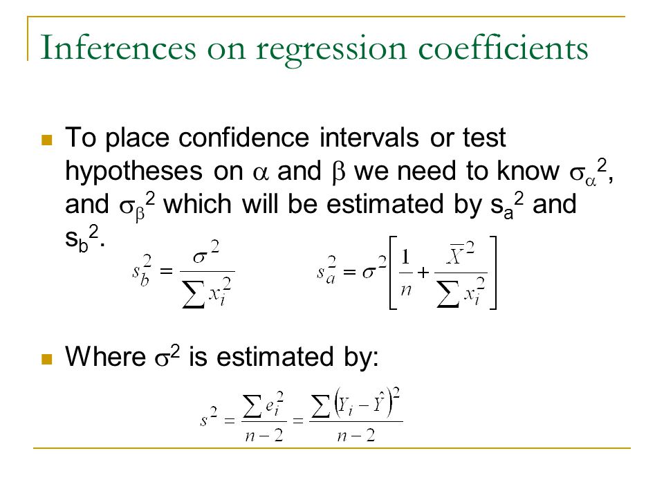 Inferences on regression coefficients To place confidence intervals or test hypotheses on  and  we need to know   2, and   2 which will be estim