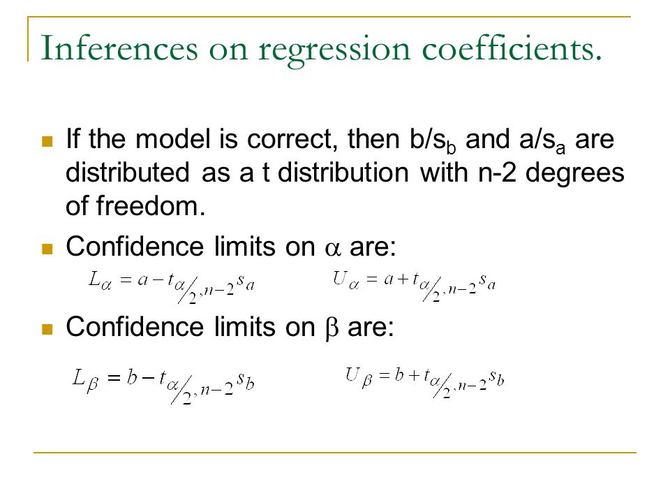 Inferences on regression coefficients. If the model is correct, then b/s b and a/s a are distributed as a t distribution with n-2 degrees of freedom.