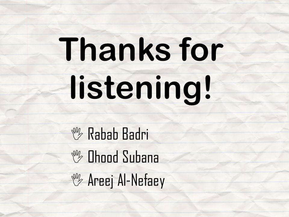 Thanks for listening! I Rabab Badri I Ohood Subana I Areej Al-Nefaey