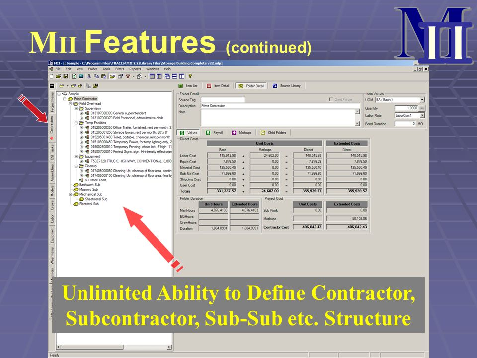 M II Features (continued) Unlimited Ability to Define Contractor, Subcontractor, Sub-Sub etc. Structure
