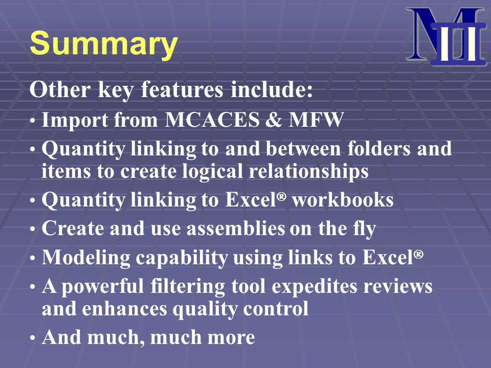 Summary Other key features include: Import from MCACES & MFW Quantity linking to and between folders and items to create logical relationships Quantit