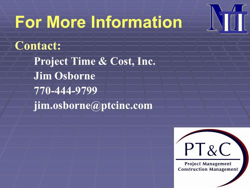For More Information Contact: Project Time & Cost, Inc. Jim Osborne 770-444-9799 jim.osborne@ptcinc.com