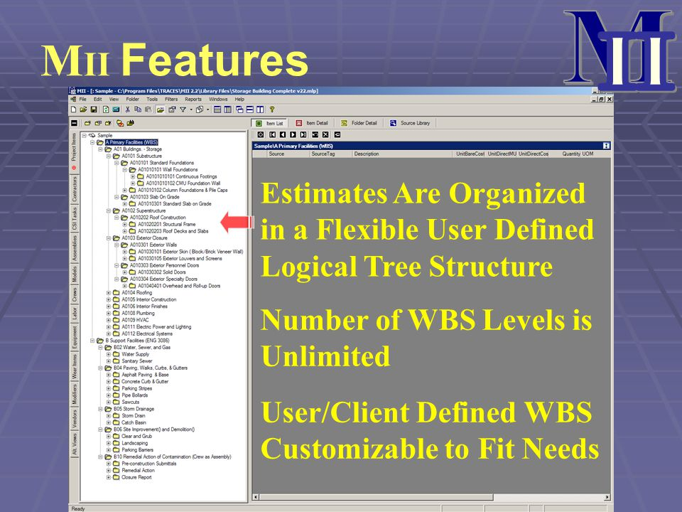 M II Features Estimates Are Organized in a Flexible User Defined Logical Tree Structure Number of WBS Levels is Unlimited User/Client Defined WBS Cust
