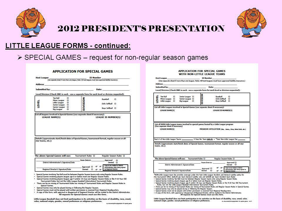 2012 PRESIDENT'S PRESENTATION LITTLE LEAGUE FORMS - continued:  SPECIAL GAMES – request for non-regular season games