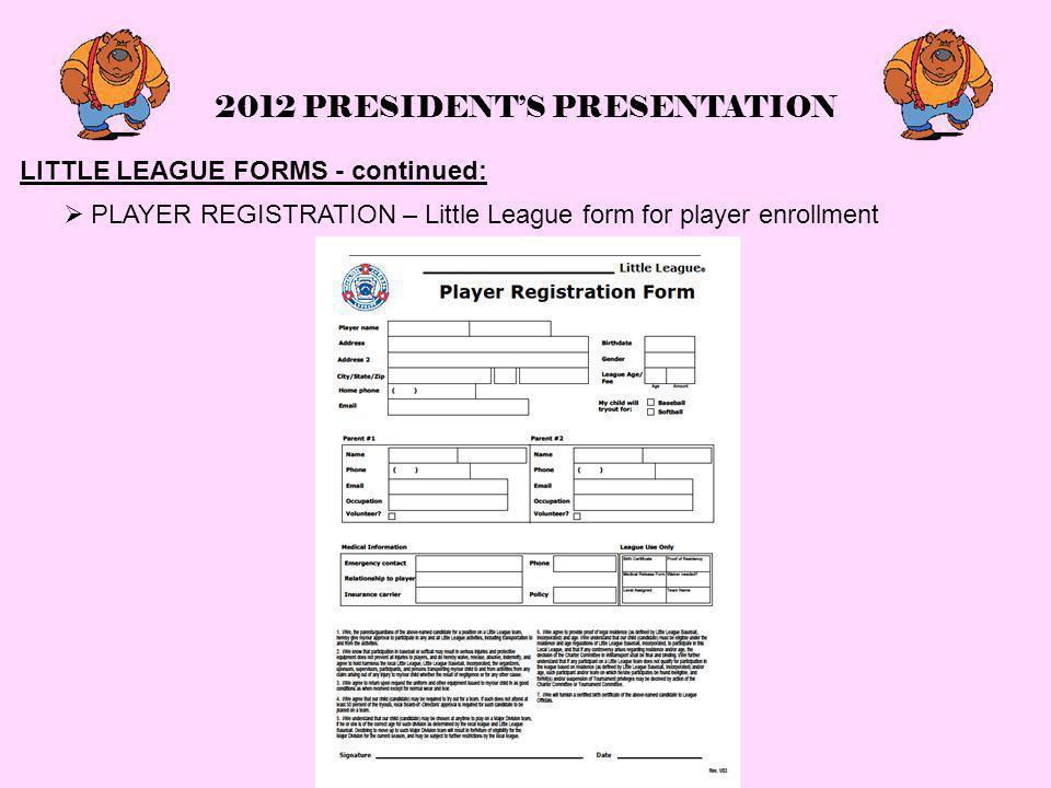 2012 PRESIDENT'S PRESENTATION LITTLE LEAGUE FORMS - continued:  PLAYER REGISTRATION – Little League form for player enrollment