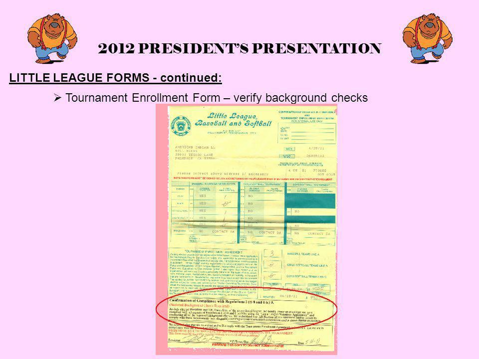 2012 PRESIDENT'S PRESENTATION LITTLE LEAGUE FORMS - continued:  Tournament Enrollment Form – verify background checks