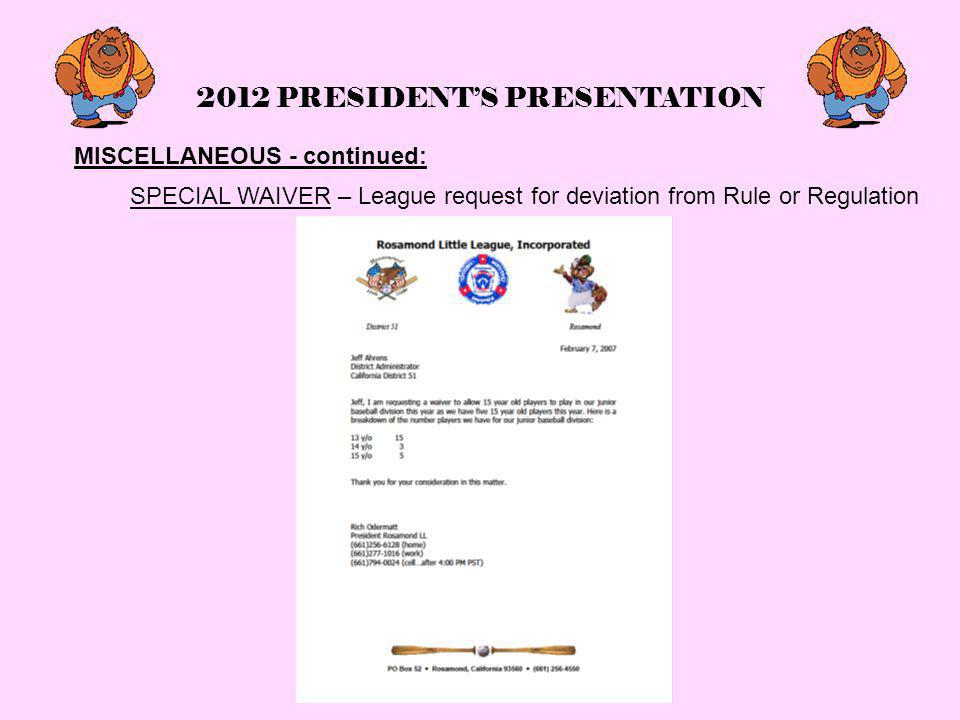 2012 PRESIDENT'S PRESENTATION MISCELLANEOUS - continued: SPECIAL WAIVER – League request for deviation from Rule or Regulation
