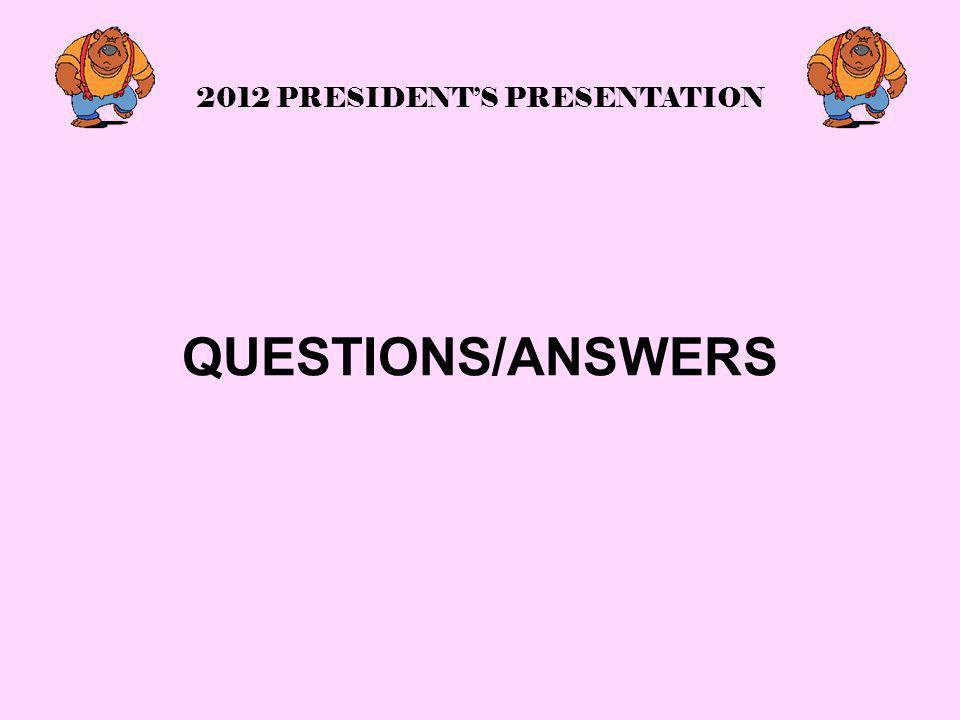 2012 PRESIDENT'S PRESENTATION QUESTIONS/ANSWERS