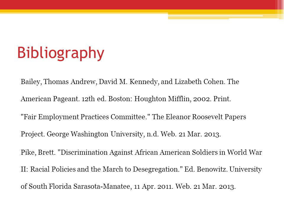 Bibliography Bailey, Thomas Andrew, David M. Kennedy, and Lizabeth Cohen. The American Pageant. 12th ed. Boston: Houghton Mifflin, 2002. Print.