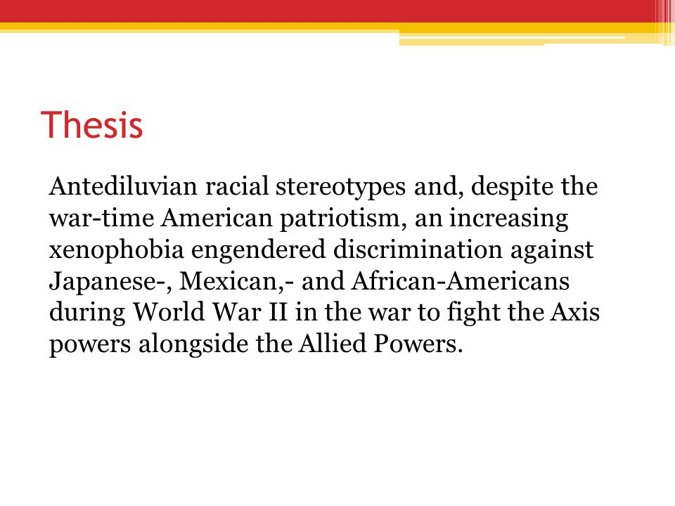 Thesis Antediluvian racial stereotypes and, despite the war-time American patriotism, an increasing xenophobia engendered discrimination against Japan