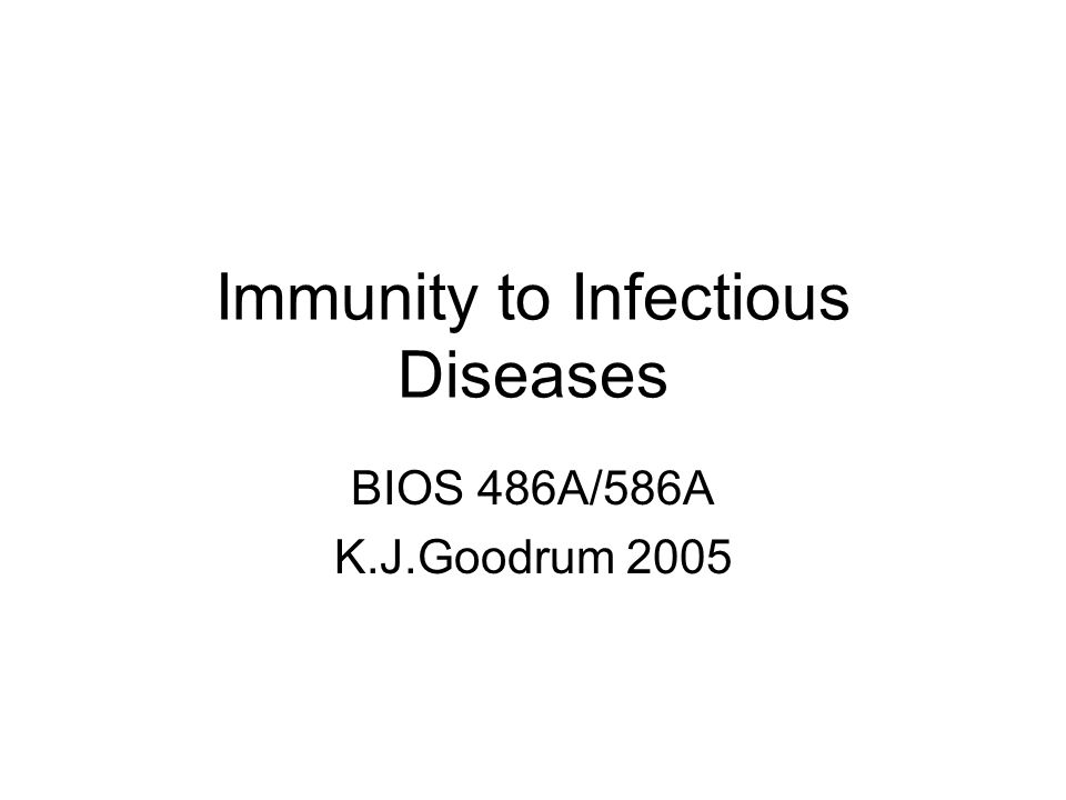 Immunity to Infectious Diseases BIOS 486A/586A K.J.Goodrum 2005