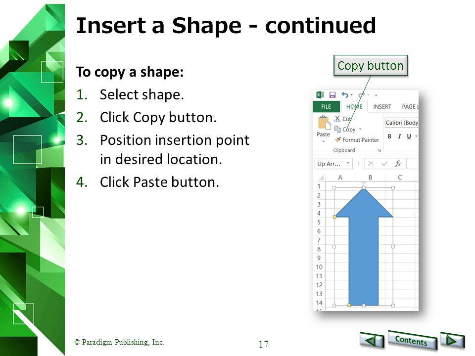 © Paradigm Publishing, Inc. 17 Insert a Shape - continued To copy a shape: 1.Select shape.