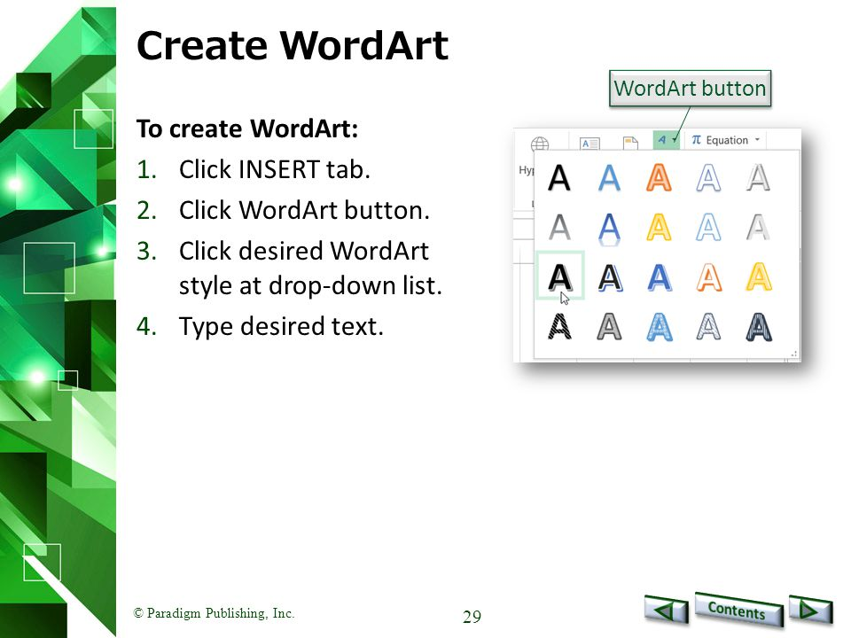 © Paradigm Publishing, Inc. 29 Create WordArt To create WordArt: 1.Click INSERT tab.