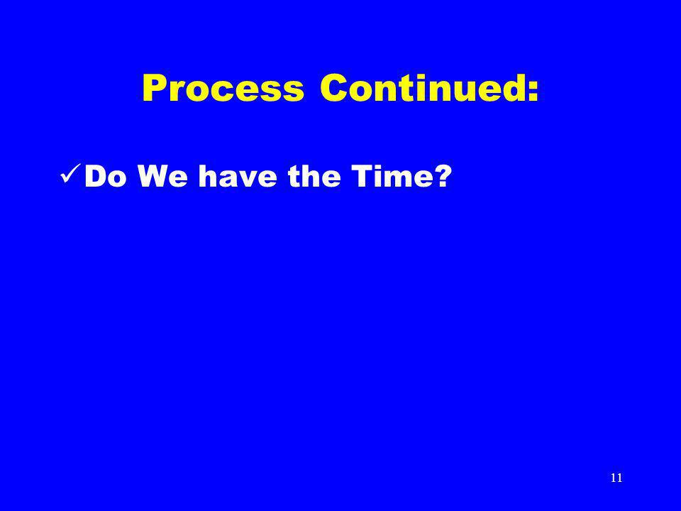 11 Process Continued: Do We have the Time?
